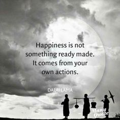 Happiness comes from our own actions