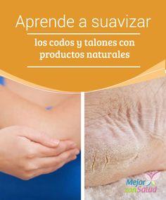 Aprende a suavizar los codos y talones con productos naturales   Descubre las mejores recetas naturales para suavizar la piel seca de los codos y talones. ¡No dejes de probarlo!