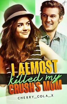 I Almost Killed My Crush's Mom - Wattpad  The title says it all [COMPLETED]