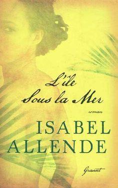 L'île sous la mer : roman / Isabel Allende ; traduit de l'espagnol (Chili) par Nelly et Alex Lhermillier.  Éditions Grasset.