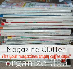 """Magazine Clutter: What are you holding on to that you have already """"consumed?"""" 