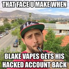 IF THERS 1 THING I #KNOW ITS TAHT LEGENS  NEVER #DIE!!!! #SINCE UR BOI #BLAKEVAPES GOT STRIT UP #HACKED IM STRIT UP GONA #REWARD ALL U AWSOME PPL WHO HAV #SUPORTED ME THRU THIS #HELLA NOT #DOPE TIME BY #POSTIN MY #DEFS FAV #VIDS AND SHIT ALONG WIT #NEW VIDS EVRY DAMN #DAY!!!!  #HATERS NEED TO UNDERSTABD TAHT THEY CAN #NEVER#WIN!!!!  MAYB THEY CAN SET U BACK AN MAYB THE CAN MAKE U FELL #BAD AF SOMTIMES BUT #GOOD WIL DEFS ALWAYS #WIN FORSURE!!!!  NEVR FORGET TAHT #HATE IS JUS CONFUSED ASS…