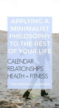 How to apply a minimalist philosophy to the rest of your life - calendar, relationships, health and fitness.