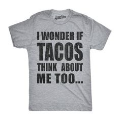 petite Mens I Wonder If Tacos Think About Me Too Funny Taco Tuesday Cinco De Mayo T shirt Men's, Gray, Crazy Dog T-shirts Shirts With Sayings, Mom Shirts, T Shirts For Women, Taco Humor, Taco Shirt, Crazy Dog, Crazy Crazy, Taco Tuesday, Funny Tees
