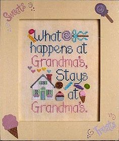 grandmas   What Happens at Grandma's stays at Grandma's Cross Stitch