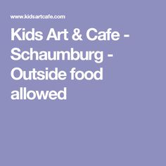 Kids Art & Cafe - Schaumburg - Outside food allowed Birthday Party Locations, Birthday Parties, Indoor Playground, Art For Kids, The Outsiders, Food, Birthday Party Venues, Anniversary Parties, Art For Toddlers