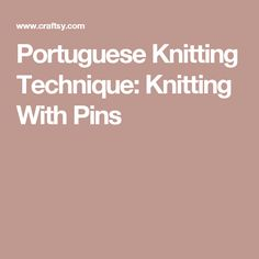 Portuguese Knitting Technique: Knitting With Pins