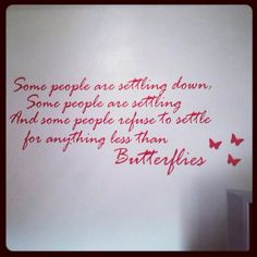 Refuse to settle for anything less than butterflies