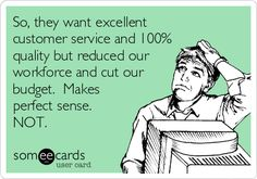 Free and Funny Workplace Ecard: So, they want excellent customer service and quality but reduced our workforce and cut our budget. Makes perfect sense. Create and send your own custom Workplace ecard. Customer Service Funny, Pharmacy Humor, Work Humor, Work Funnies, Work Memes, Just Friends, Belly Laughs, Work Quotes, E Cards