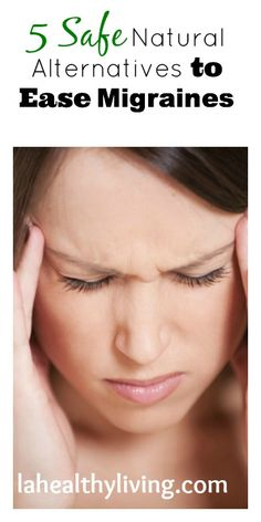 5 Safe Natural Alternatives to Ease Migraines