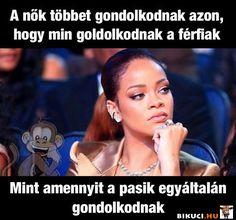 A nők többet gondolkodnak azon, hogy min gondolkodnak a férfiak... Vicces képek  #humor #vicces #vicceskep #vicceskepek #humoros #vicc #humorosvideo #viccesoldal #poen #bikuci
