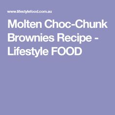 Molten Choc-Chunk Brownies Recipe - Lifestyle FOOD