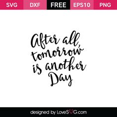 *** FREE SVG CUT FILE for Cricut, Silhouette and more *** After all Tomorrow is Another Day