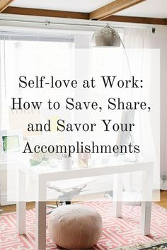 Self-Love at Work: How to Save, Share, and Savor Your Accomplishments