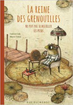 Amazon.fr - La reine des grenouilles ne peut pas se mouiller les pieds - Davide Cali, Marco Somà, Alain Serres - Livres