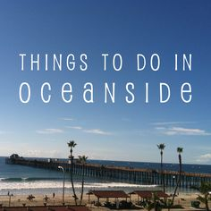 A quick guide for everything there is to do in #Oceanside, California!