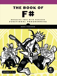 The Book of F#: Breaking Free with Managed Functional Programming: Dave Fancher: UConn access.