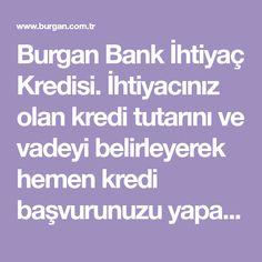 Burgan Bank İhtiyaç Kredisi. İhtiyacınız olan kredi tutarını ve vadeyi belirleyerek hemen kredi başvurunuzu yapabilir, sonucunu anında öğrenebilirsiniz!