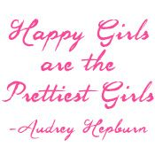 Happy Girls are the Prettiest Girls... so true!!