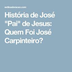 """História de José """"Pai"""" de Jesus: Quem Foi José Carpinteiro?"""