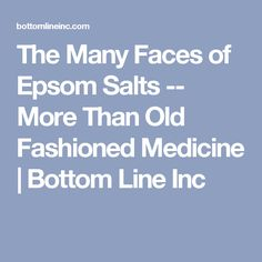 The Many Faces of Epsom Salts -- More Than Old Fashioned Medicine | Bottom Line Inc