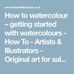 How to watercolour – getting started with watercolours - How To - Artists & Illustrators - Original art for sale direct from the artist