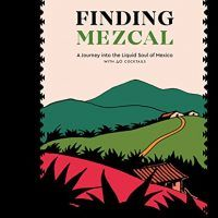Finding Mezcal: A Journey into the Liquid Soul by Chantal Martineau, EPUB, 0399579001, Beverages, Cocktails, Mixed Drinks, topcookbox.com