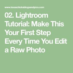 02. Lightroom Tutorial: Make This Your First Step Every Time You Edit a Raw Photo