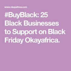 #BuyBlack: 25 Black Businesses to Support on Black Friday Okayafrica.