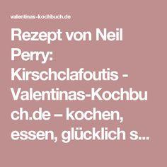 Rezept von Neil Perry: Kirschclafoutis - Valentinas-Kochbuch.de – kochen, essen, glücklich sein