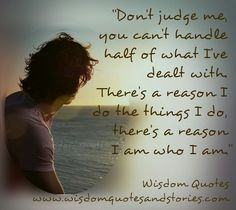 Don't #judge me, you can't handle #half of what I've dealt with. There's a reason I do the #things I do, there's a reason I am who I am.""