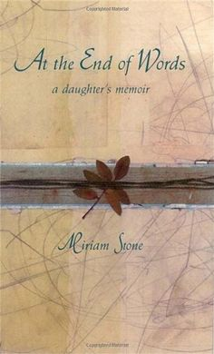 At the End of Words: A Daughter's Memoir by Miriam Stone http://www.amazon.com/dp/B003O86IVA/ref=cm_sw_r_pi_dp_IQC0wb1QEQMM4