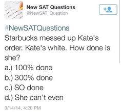 New SAT question! She is SO done!