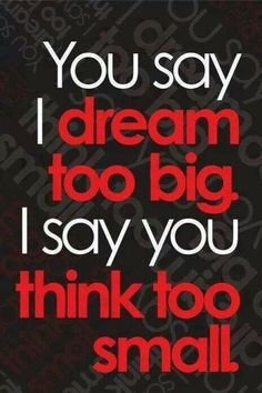 dream quotes - think too small - Quotes Orb - A Planet of Quotes Dream Quotes, Quotes To Live By, Life Quotes, Daily Quotes, Dreams Come True Quotes, Quotes 2016, Status Quotes, Wisdom Quotes, Relationship Quotes
