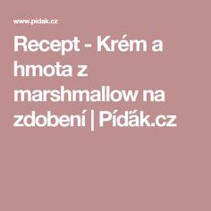 Recept - Krém a hmota z marshmallow na zdobení | Píďák.cz Marshmallows, Candy, Marshmallow