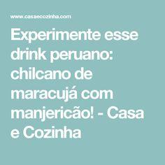 Experimente esse drink peruano: chilcano de maracujá com manjericão! - Casa e Cozinha