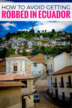 My sister was robbed her first day, learn tips and tricks to avoid getting robbed in Quito, Ecuador. ~ http://www.baconismagic.ca