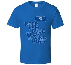 Keep The Blue Flag Flying High Chelsea Fc Sports Fan T Shirt Blue Flag, Chelsea Fc, Shirt Price, Shirt Style, Cool Designs, Soccer, Fan, Hoodies, Sports