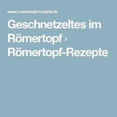 Geschnetzeltes im Römertopf › Römertopf-Rezepte