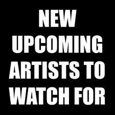 UpComing Artists to Watch For