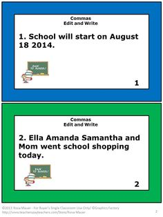 Commas and Back to School are the focus of these 28 Language Arts task cards. On each Commas Back to School card there is a sentence with the commas deleted. Students are to write the sentences correctly with commas inserted where appropriate. Printables for student answers are provided. Commas Back to School answers are given for the teacher.