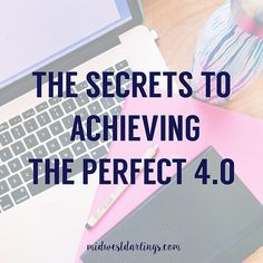 The secrets to achieving the perfect 4.0