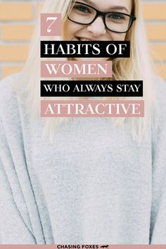 Knowing your self-worth is an important tip in helping your beauty shine through. Here are 7 more habits of women who are always attractive.