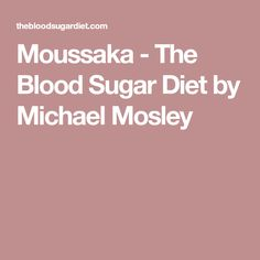 Moussaka - The Blood Sugar Diet by Michael Mosley