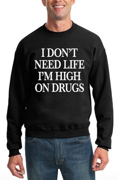 183bdf5339bcd5 I Don t Need Life I m High On Drugs Crewneck by RodDesigns on Etsy