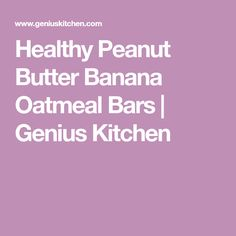 Healthy Peanut Butter Banana Oatmeal Bars | Genius Kitchen