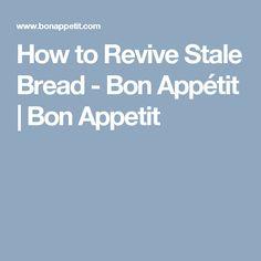 How to Revive Stale Bread - Bon Appétit | Bon Appetit