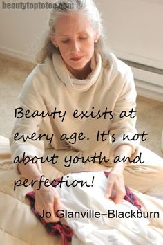Beauty exists at every age.  Credit to: pinterest.com/runninsdakotan