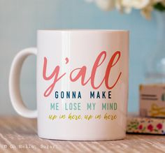 Funny Coffee Mug - Y'all Gonna Make Me Lost My Mind Mug - Funny Mug - Ceramic Coffee Cup by OhHelloSugarGifts on Etsy https://www.etsy.com/listing/259773846/funny-coffee-mug-yall-gonna-make-me-lost