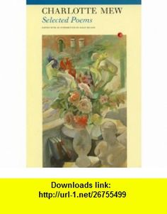 Selected Poems Charlotte Mew (9781857549621) Charlotte Mew, Eavan Boland , ISBN-10: 1857549627  , ISBN-13: 978-1857549621 ,  , tutorials , pdf , ebook , torrent , downloads , rapidshare , filesonic , hotfile , megaupload , fileserve